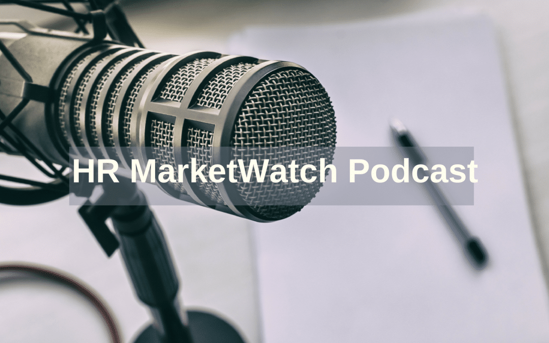 HR MarketWatch Podcast:Critical Context for HR and HR Tech